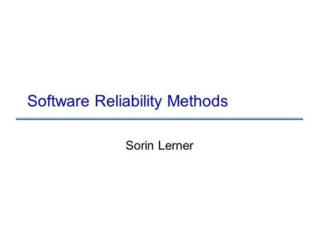 Software Reliability Methods Sorin Lerner. Software reliability methods: issues What are the issues?