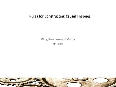 Rules for Constructing Causal Theories King, Keohane and Verba 99-109.