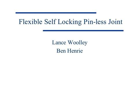 Flexible Self Locking Pin-less Joint Lance Woolley Ben Henrie.