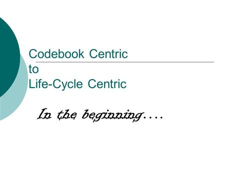 Codebook Centric to Life-Cycle Centric In the beginning….