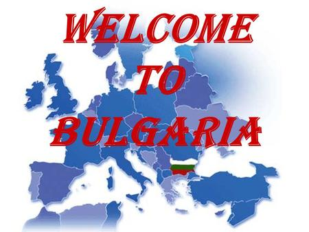 WELCOME TO BULGARIA.