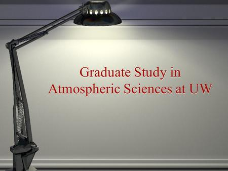 Graduate Study in Atmospheric Sciences at UW. Overview Classes & research Required core classes. Dynamic & synoptic meteorology Radiation Chemistry Cloud.