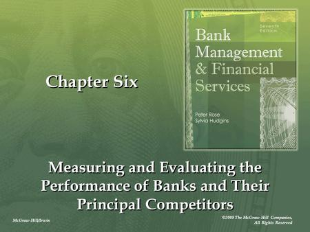 McGraw-Hill/Irwin ©2008 The McGraw-Hill Companies, All Rights Reserved Chapter Six Measuring and Evaluating the Performance of Banks and Their Principal.