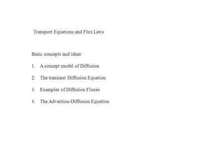 Transport Equations and Flux Laws Basic concepts and ideas 1.A concept model of Diffusion 2.The transient Diffusion Equation 3.Examples of Diffusion Fluxes.
