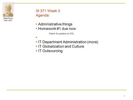 IS 371 Week 3 Agenda: • Administrative things • Homework #1 due now