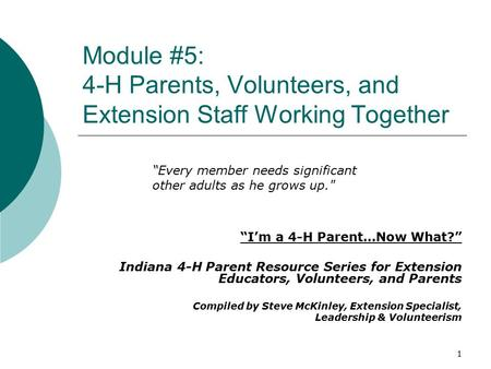 "Module #5: 4-H Parents, Volunteers, and Extension Staff Working Together ""I'm a 4-H Parent…Now What?"" Indiana 4-H Parent Resource Series for Extension."
