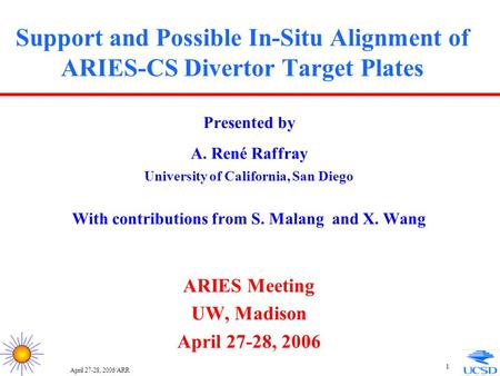April 27-28, 2006/ARR 1 Support and Possible In-Situ Alignment of ARIES-CS Divertor Target Plates Presented by A. René Raffray University of California,