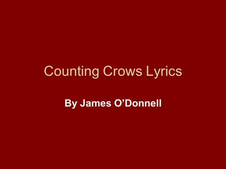 Counting Crows Lyrics By James O'Donnell. Song: Round Here Step out the front door like a ghost Into the fog where no one notices The contrast of white.