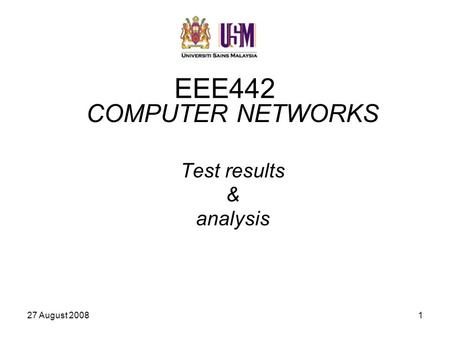 27 August 20081 EEE442 COMPUTER NETWORKS Test results & analysis.