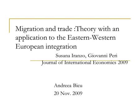 Migration and trade :Theory with an application to the Eastern-Western European integration Susana Iranzo, Giovanni Peri Journal of International Economics.