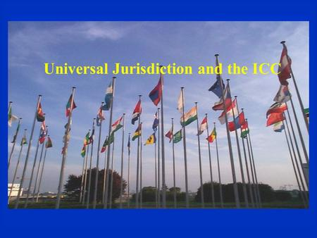 Universal Jurisdiction and the ICC. The Evolution of International Norms and Institutions  Nuremberg Trials: –Crimes against humanity : crimes committed.