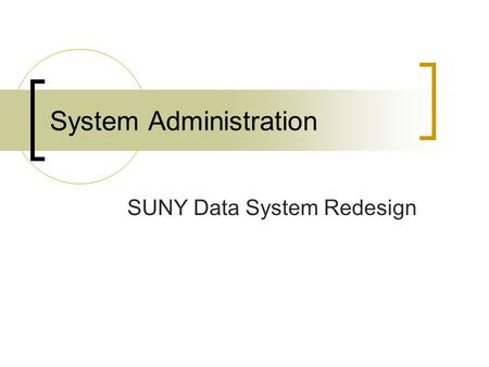 System Administration SUNY Data System Redesign. New System Overview Five data modules/submissions  Course  Term/Section  Student  Course Completion.