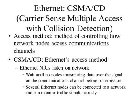 Ethernet: CSMA/CD (Carrier Sense Multiple Access with Collision Detection) Access method: method of controlling how network nodes access communications.