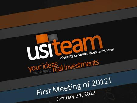 First Meeting of 2012! January 24, 2012. Agenda Icebreaker & Question of the Day Market Overview Portfolio Overview What is USIT all about? New Structure.