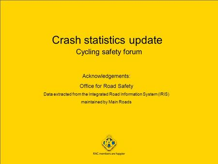 Crash statistics update Cycling safety forum Acknowledgements: Office for Road Safety Data extracted from the Integrated Road Information System (IRIS)