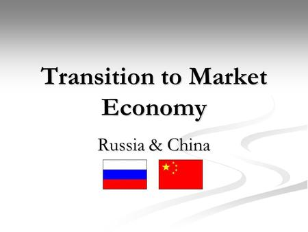 "Transition to Market Economy Russia & China. Transition to Market Economy ""What is Transition?"" Liberalizing Economic Activity Liberalizing Economic Activity."