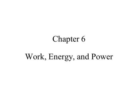 Chapter 6 Work, Energy, and Power.
