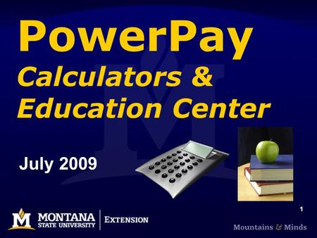1 PowerPay Calculators & Education Center July 2009.
