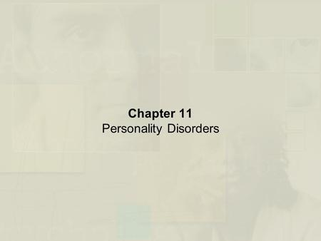 Chapter 11 Personality Disorders. Personality Disorders: An Overview The Nature of Personality Disorders –Enduring and relatively stable predispositions.