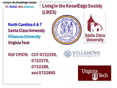 Living In the KnowlEdge Society VT, NCA&T, SCU, Villanova Living In the KnowlEdge Society (LIKES) North Carolina A & T Santa Clara University Villanova.
