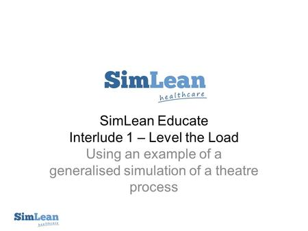 SimLean Educate Interlude 1 – Level the Load Using an example of a generalised simulation of a theatre process.