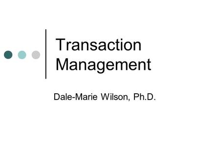 Transaction Management Dale-Marie Wilson, Ph.D.. Transaction Support Transaction Action, or series of actions, carried out by user or application, which.