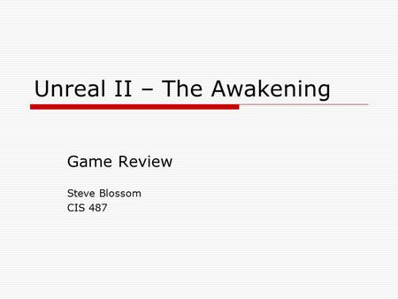 Unreal II – The Awakening Game Review Steve Blossom CIS 487.