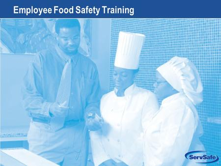 15-1 Employee Food Safety Training. 15-2 Apply Your Knowledge: Test Your Food Safety Knowledge 1.True or False: A major advantage of Web-based food safety.