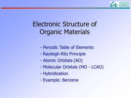 Electronic Structure of Organic Materials - Periodic Table of Elements - Rayleigh-Ritz Principle - Atomic Orbitals (AO) - Molecular Orbitals (MO - LCAO)
