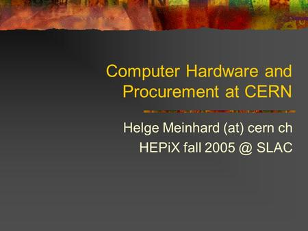 Computer Hardware and Procurement at CERN Helge Meinhard (at) cern ch HEPiX fall SLAC.