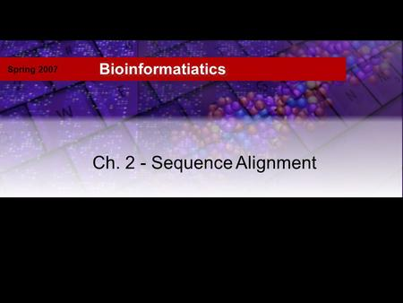 Spring 2007 Bioinformatiatics Ch. 2 - Sequence Alignment.