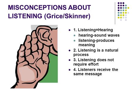 MISCONCEPTIONS ABOUT LISTENING (Grice/Skinner)