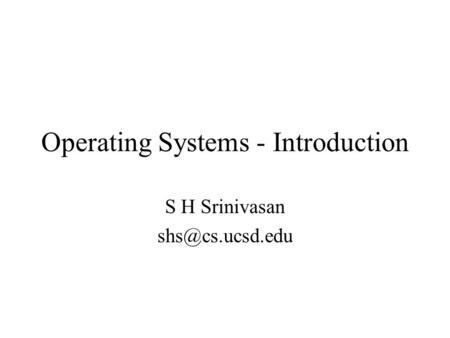 Operating Systems - Introduction S H Srinivasan