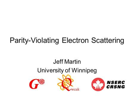 Parity-Violating Electron Scattering Jeff Martin University of Winnipeg.