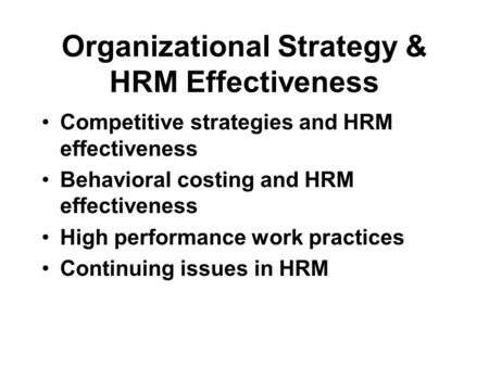 Organizational Strategy & HRM Effectiveness Competitive strategies and HRM effectiveness Behavioral costing and HRM effectiveness High performance work.
