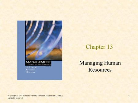 Copyright © 2005 by South-Western, a division of Thomson Learning All rights reserved 1 Chapter 13 Managing Human Resources.