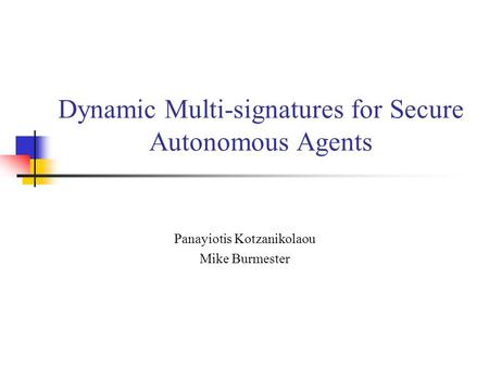 Dynamic Multi-signatures for Secure Autonomous Agents Panayiotis Kotzanikolaou Mike Burmester.