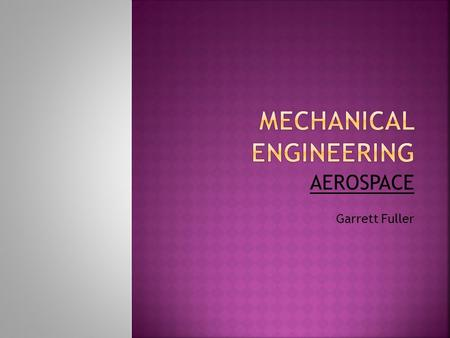 AEROSPACE Garrett Fuller.  Aerospace engineers are responsible for the research, design and production of aircraft, spacecraft, aerospace equipment,