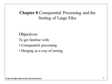 Chapter 8 Cosequential Processing and the Sorting of Large Files