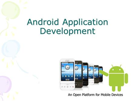 Android Application Development. Agenda  Android Business Model  Why Android  Android application market space  Market Segments & Target customers.