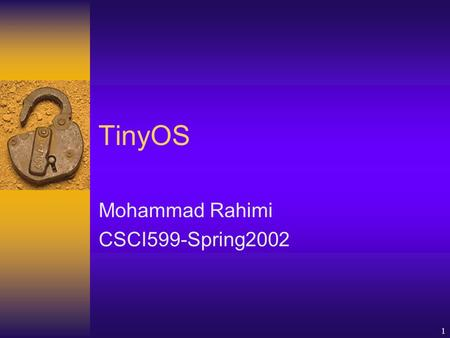 1 TinyOS Mohammad Rahimi CSCI599-Spring2002. 2 Motivation  The new class of distributed tiny devices  The new generation of software.