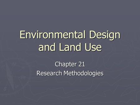 Environmental Design and Land Use Chapter 21 Research Methodologies.