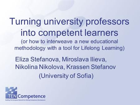 Turning university professors into competent learners (or how to interweave a new educational methodology with a tool for Lifelong Learning) Eliza Stefanova,