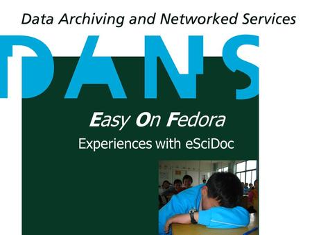 Easy On Fedora Experiences with eSciDoc. Lodewijk Bogaards Software Architect and project leader Easy On Fedora Open Repositories 2008 Table.