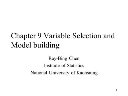 1 Chapter 9 Variable Selection and Model building Ray-Bing Chen Institute of Statistics National University of Kaohsiung.