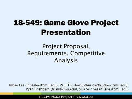 18-549: Midas Project Presentation 18-549: Game Glove Project Presentation Project Proposal, Requirements, Competitive Analysis Inbae Lee