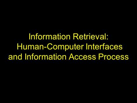 Information Retrieval: Human-Computer Interfaces and Information Access Process.