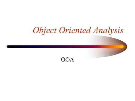 Object Oriented Analysis OOA. OOA Deliverables Static Object model –one single diagram Scenarios –set of diagrams Object Dictionary –one set of comprehensive.