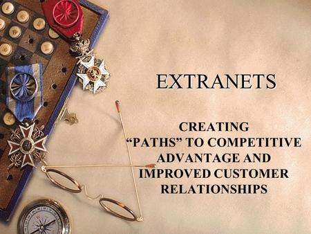 "EXTRANETS CREATING ""PATHS"" TO COMPETITIVE ADVANTAGE AND IMPROVED CUSTOMER RELATIONSHIPS."