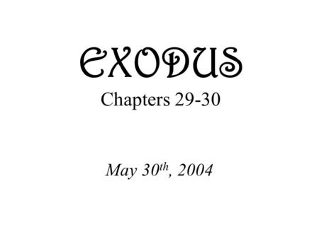 EXODUS Chapters 29-30 May 30 th, 2004. Leviticus 16:21 He is to lay both hands on the head of the live goat and confess over it all the wickedness and.
